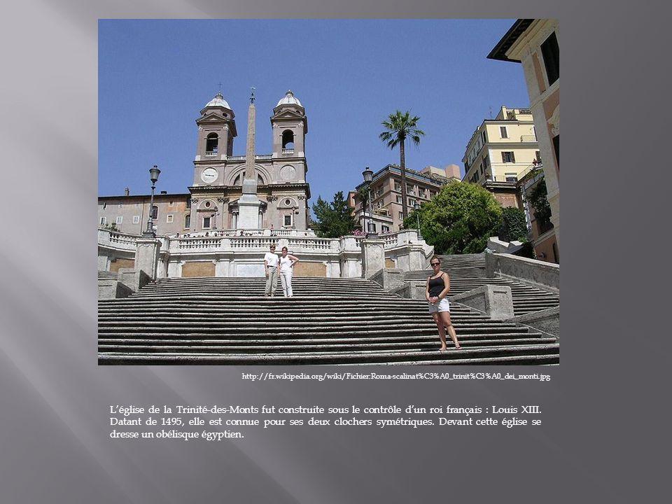 http://fr.wikipedia.org/wiki/Fichier:Roma-scalinat%C3%A0_trinit%C3%A0_dei_monti.jpg Léglise de la Trinité-des-Monts fut construite sous le contrôle dun roi français : Louis XIII.