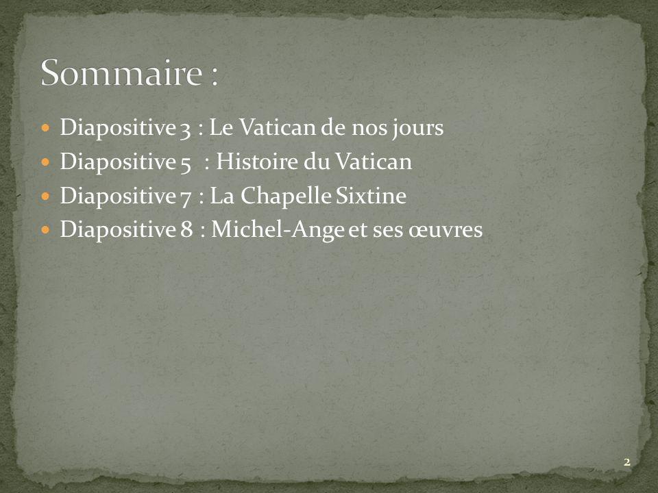 Diapositive 3 : Le Vatican de nos jours Diapositive 5 : Histoire du Vatican Diapositive 7 : La Chapelle Sixtine Diapositive 8 : Michel-Ange et ses œuv