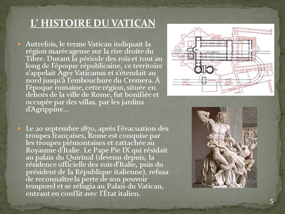 5 L HISTOIRE DU VATICAN Autrefois, le terme Vatican indiquait la région marécageuse sur la rive droite du Tibre. Durant la période des rois et tout au