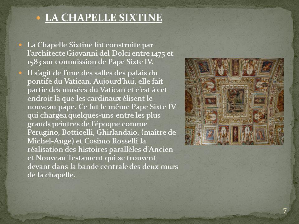 7 LA CHAPELLE SIXTINE La Chapelle Sixtine fut construite par l'architecte Giovanni del Dolci entre 1475 et 1583 sur commission de Pape Sixte IV. Il sa