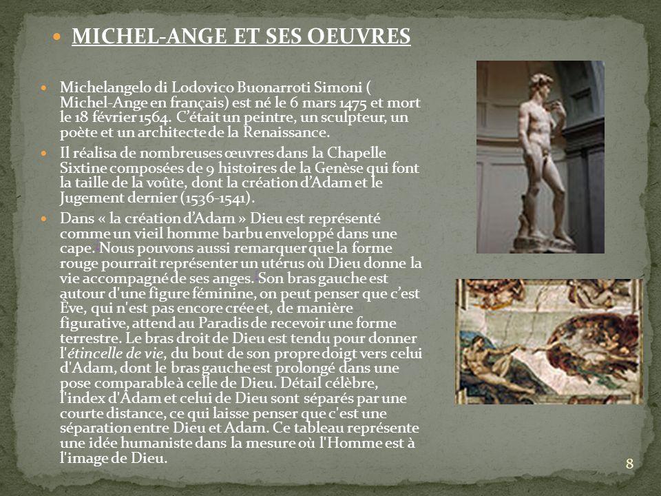 8 MICHEL-ANGE ET SES OEUVRES Michelangelo di Lodovico Buonarroti Simoni ( Michel-Ange en français) est né le 6 mars 1475 et mort le 18 février 1564. C