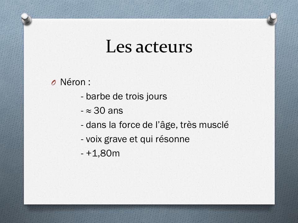 Les acteurs O Néron : - barbe de trois jours - 30 ans - dans la force de lâge, très musclé - voix grave et qui résonne - +1,80m