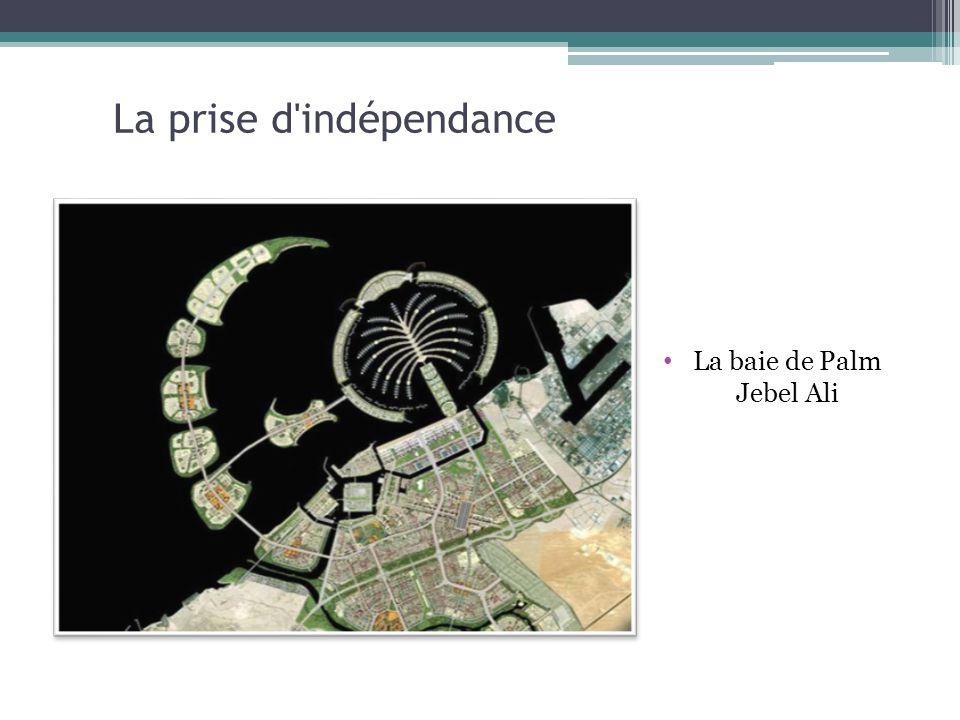 La prise d'indépendance La baie de Palm Jebel Ali