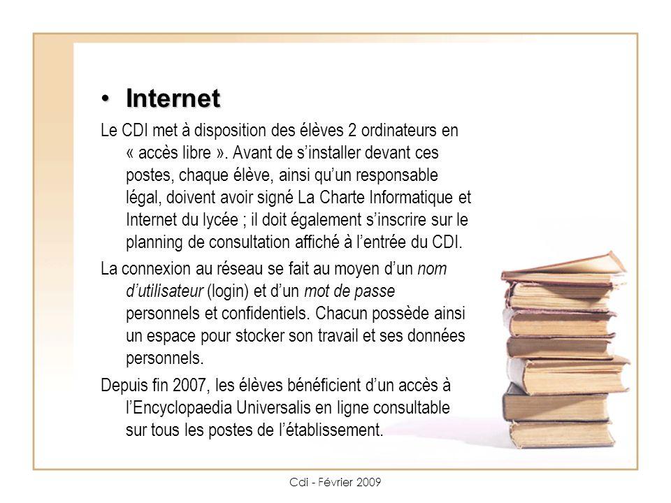 Cdi - Février 2009 Internet Internet Le CDI met à disposition des élèves 2 ordinateurs en « accès libre ».