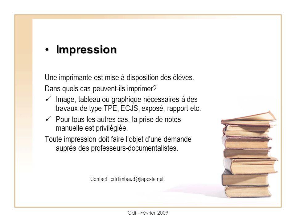 Cdi - Février 2009 Impression Impression Une imprimante est mise à disposition des élèves.
