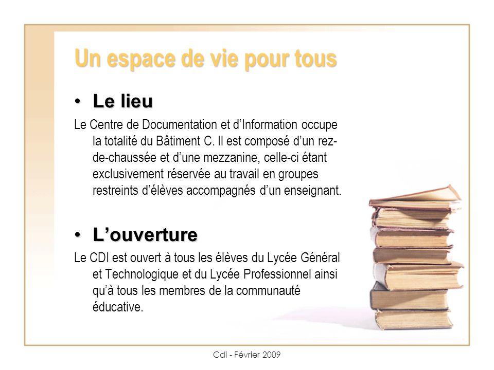Cdi - Février 2009 Un espace de vie pour tous Le lieu Le lieu Le Centre de Documentation et dInformation occupe la totalité du Bâtiment C.
