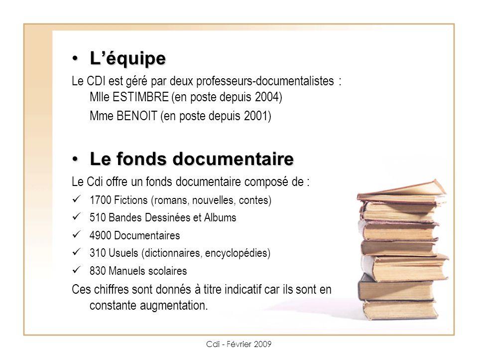 Cdi - Février 2009 Les professeurs-documentalistes effectuent 2 commandes par an -en octobre et en février- en tenant compte des besoins, mais aussi des suggestions des enseignants ou des élèves.
