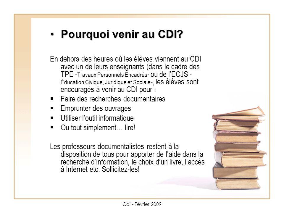 Cdi - Février 2009 Le Cdi se définit comme… Un lieu de vie Un espace de lecture : pour emprunter, lélève doit être muni de son carnet de correspondance.