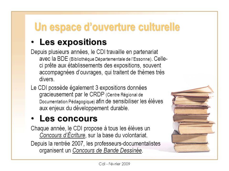 Cdi - Février 2009 Un espace douverture culturelle Les expositions Les expositions Depuis plusieurs années, le CDI travaille en partenariat avec la BDE (Bibliothèque Départementale de lEssonne).