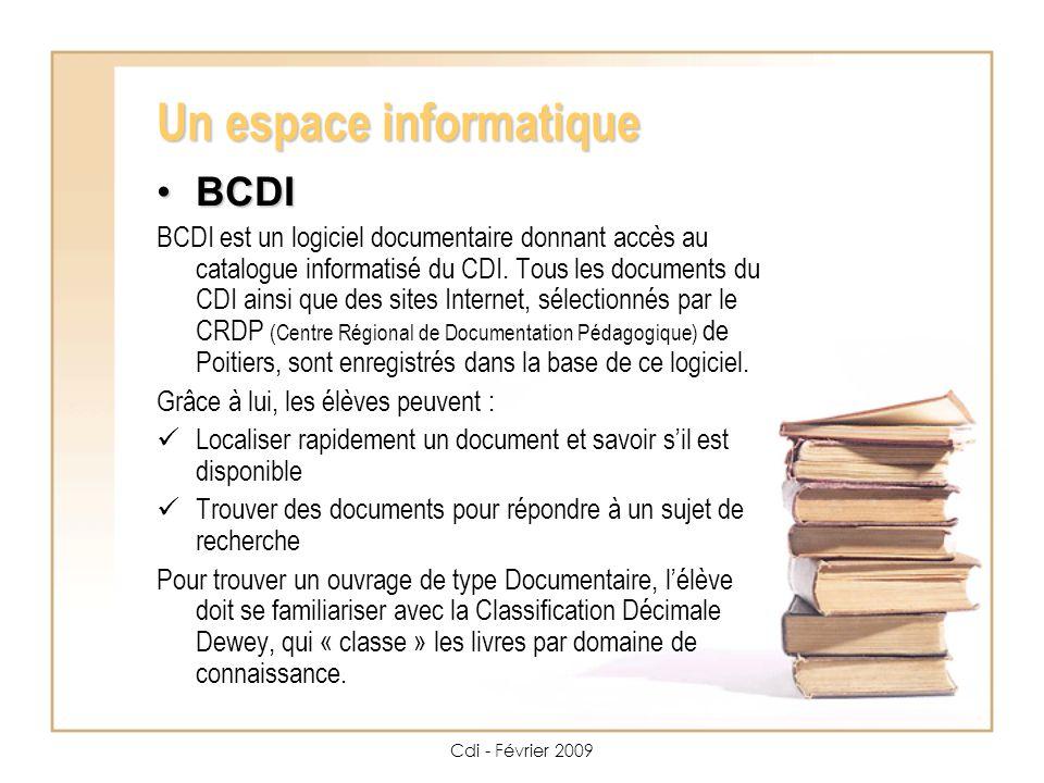 Cdi - Février 2009 Un espace informatique BCDI BCDI BCDI est un logiciel documentaire donnant accès au catalogue informatisé du CDI.