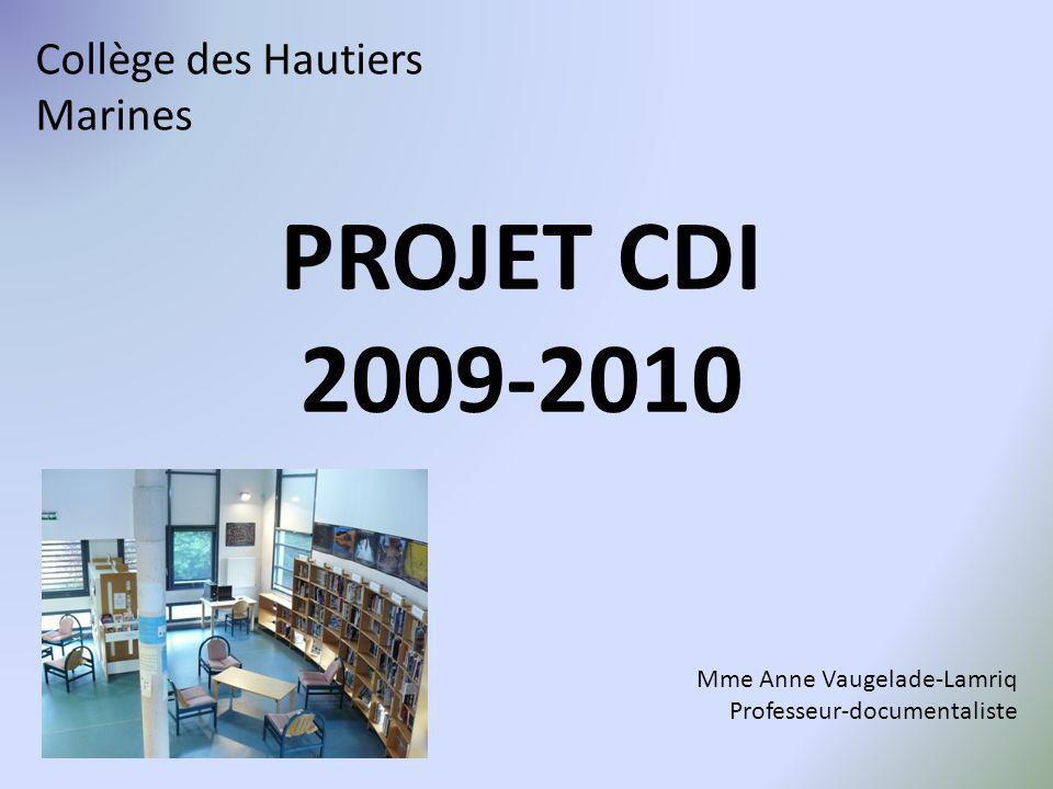 PROJET CDI 2009-2010 Collège des Hautiers Marines Mme Anne Vaugelade-Lamriq Professeur-documentaliste