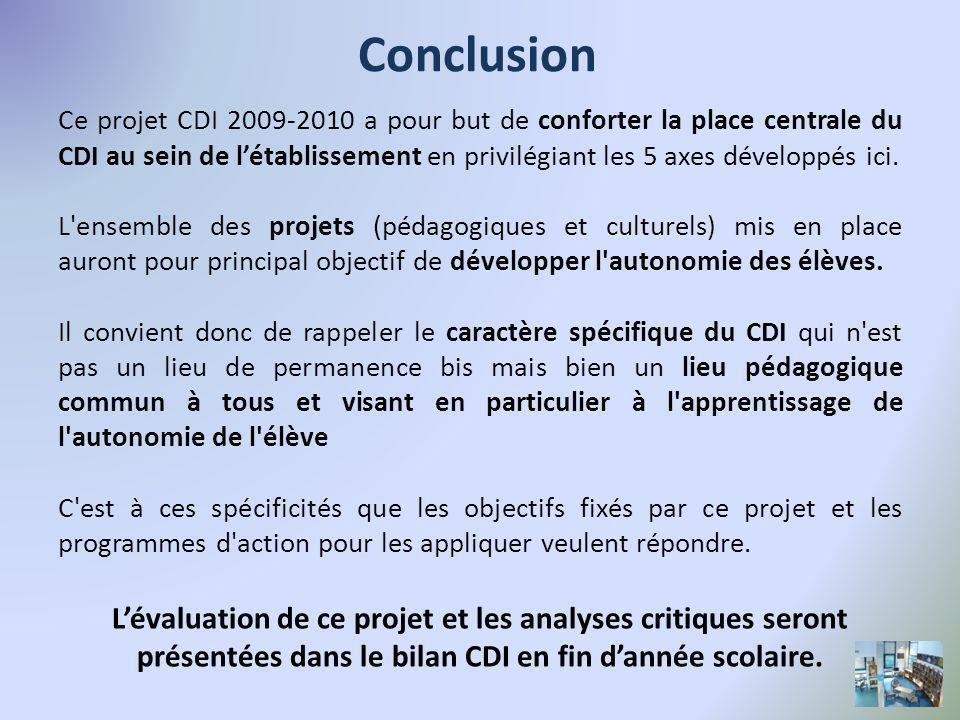 Ce projet CDI 2009-2010 a pour but de conforter la place centrale du CDI au sein de létablissement en privilégiant les 5 axes développés ici.