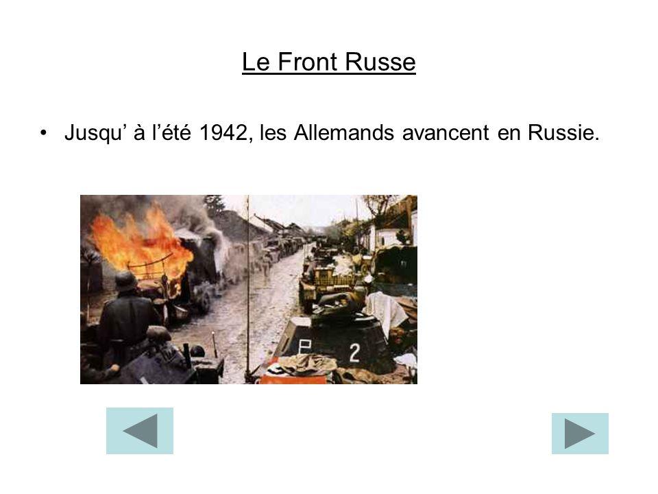 Le Front Russe Jusqu à lété 1942, les Allemands avancent en Russie.
