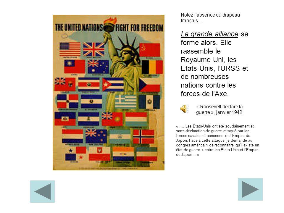 La grande alliance se forme alors. Elle rassemble le Royaume Uni, les Etats-Unis, lURSS et de nombreuses nations contre les forces de lAxe. Notez labs