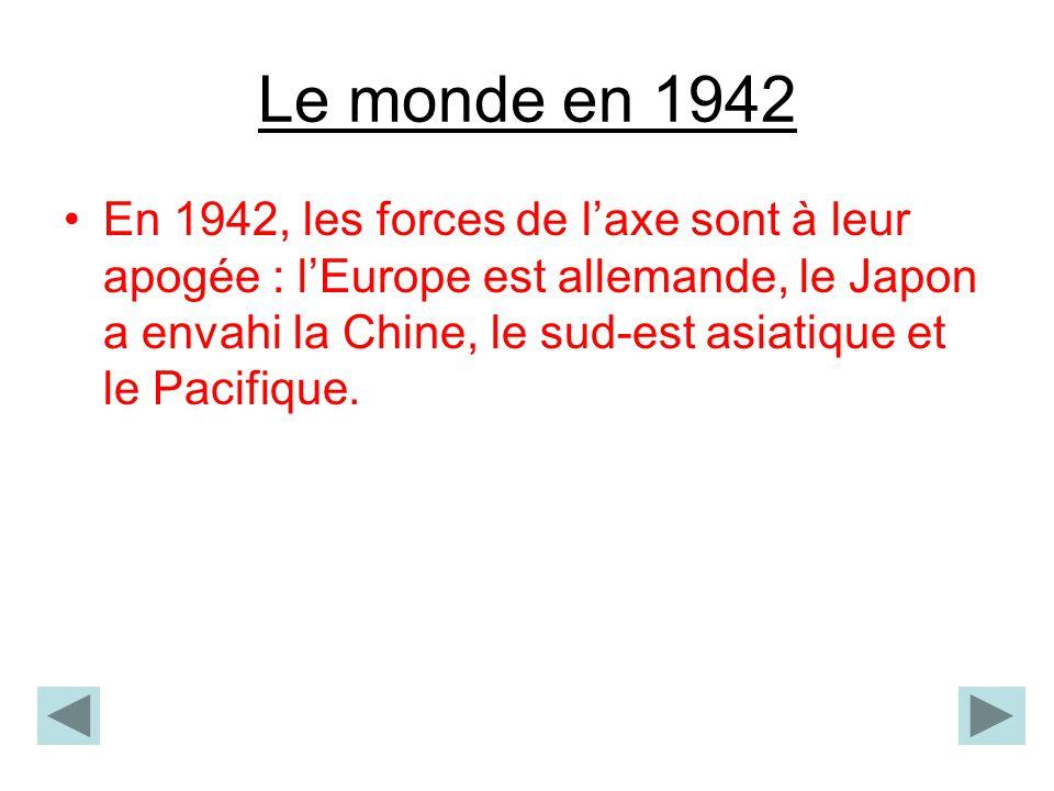 Le monde en 1942 En 1942, les forces de laxe sont à leur apogée : lEurope est allemande, le Japon a envahi la Chine, le sud-est asiatique et le Pacifi