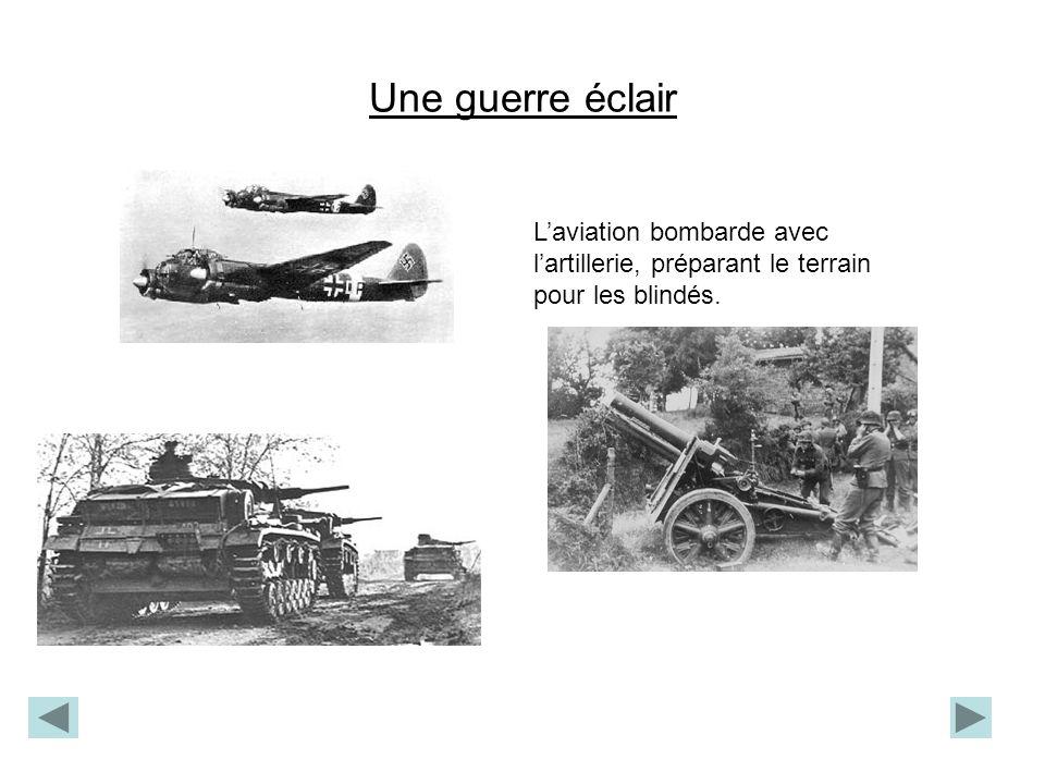 Une guerre éclair Des bombardiers Lartillerie qui pilonne Des divisions de blindés Laviation bombarde avec lartillerie, préparant le terrain pour les
