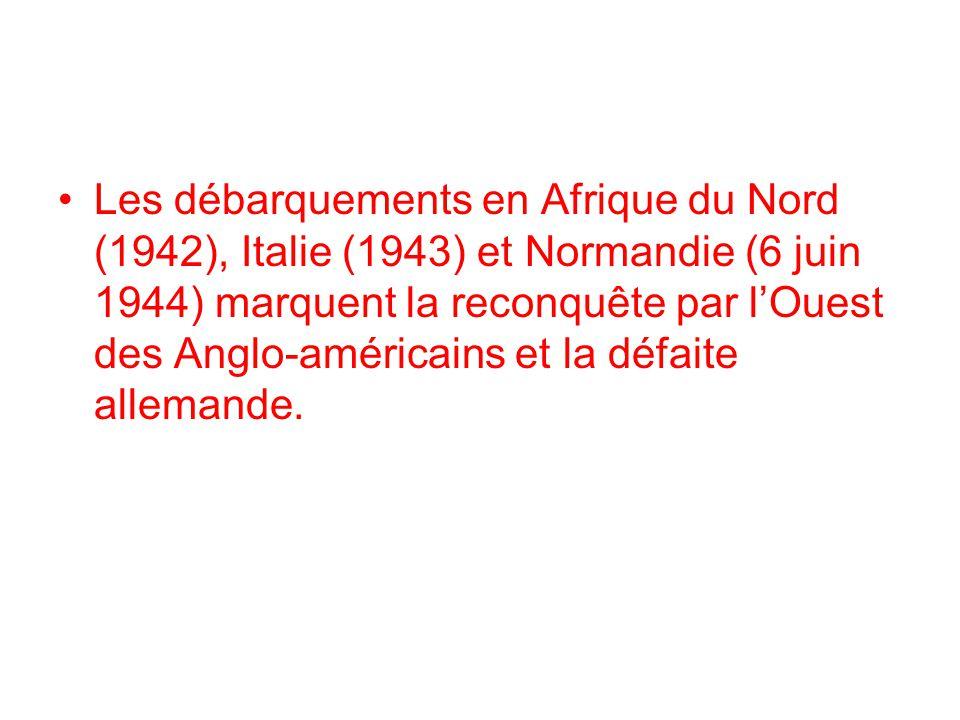 Les débarquements en Afrique du Nord (1942), Italie (1943) et Normandie (6 juin 1944) marquent la reconquête par lOuest des Anglo-américains et la déf