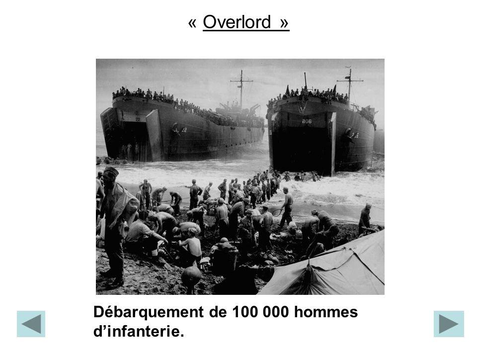 « Overlord » Débarquement de 100 000 hommes dinfanterie.