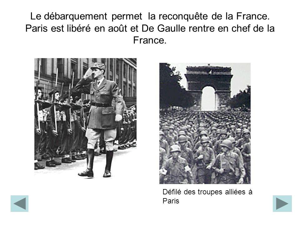 Le débarquement permet la reconquête de la France. Paris est libéré en août et De Gaulle rentre en chef de la France. Défilé des troupes alliées à Par
