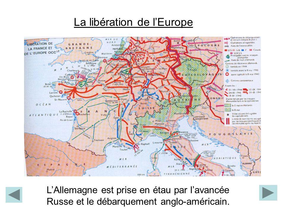 La libération de lEurope LAllemagne est prise en étau par lavancée Russe et le débarquement anglo-américain.
