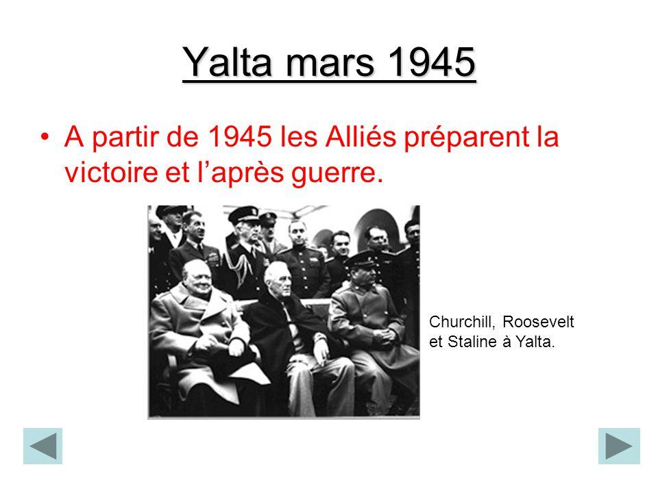 Yalta mars 1945 A partir de 1945 les Alliés préparent la victoire et laprès guerre. Churchill, Roosevelt et Staline à Yalta.