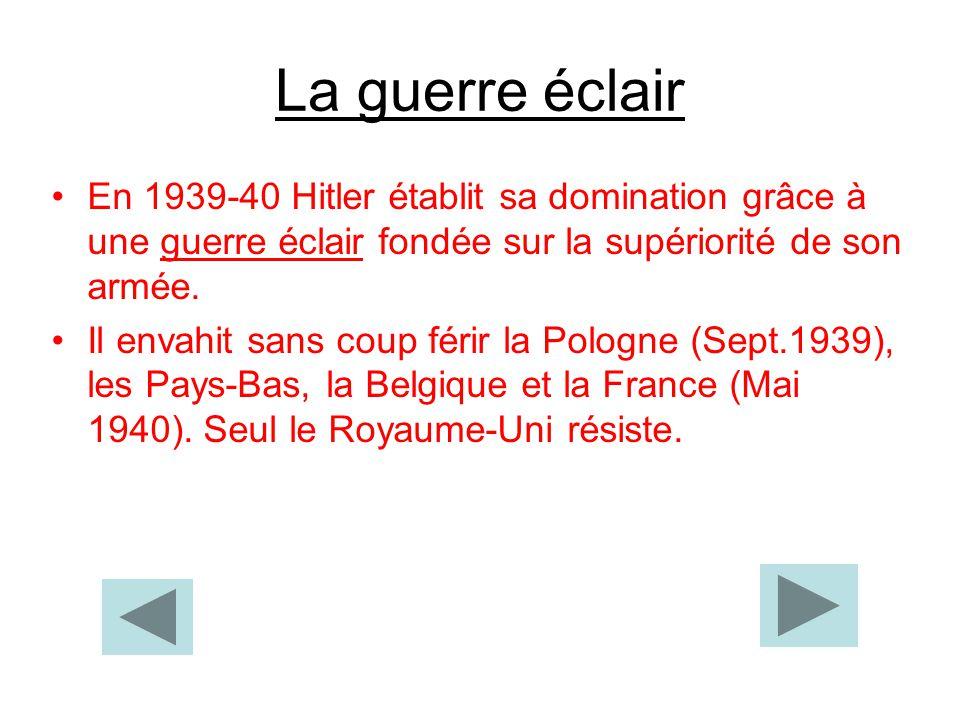 En 1939-40 Hitler établit sa domination grâce à une guerre éclair fondée sur la supériorité de son armée. Il envahit sans coup férir la Pologne (Sept.