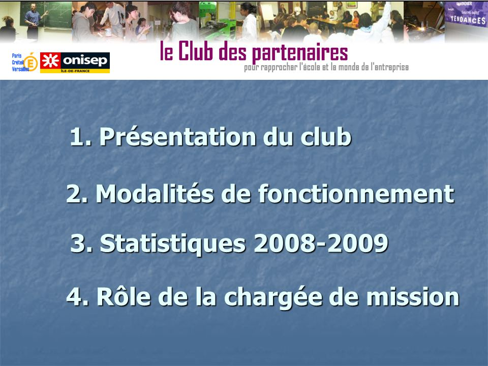1. Présentation du club 2. Modalités de fonctionnement 3. Statistiques 2008-2009 4. Rôle de la chargée de mission