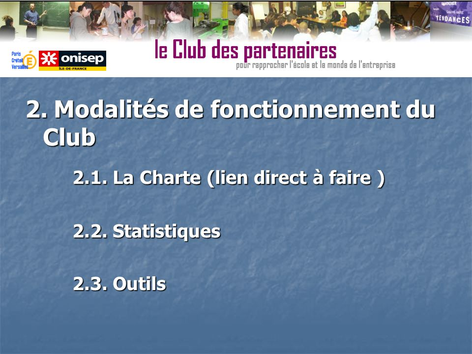 2. Modalités de fonctionnement du Club 2.1. La Charte (lien direct à faire ) 2.2. Statistiques 2.3. Outils