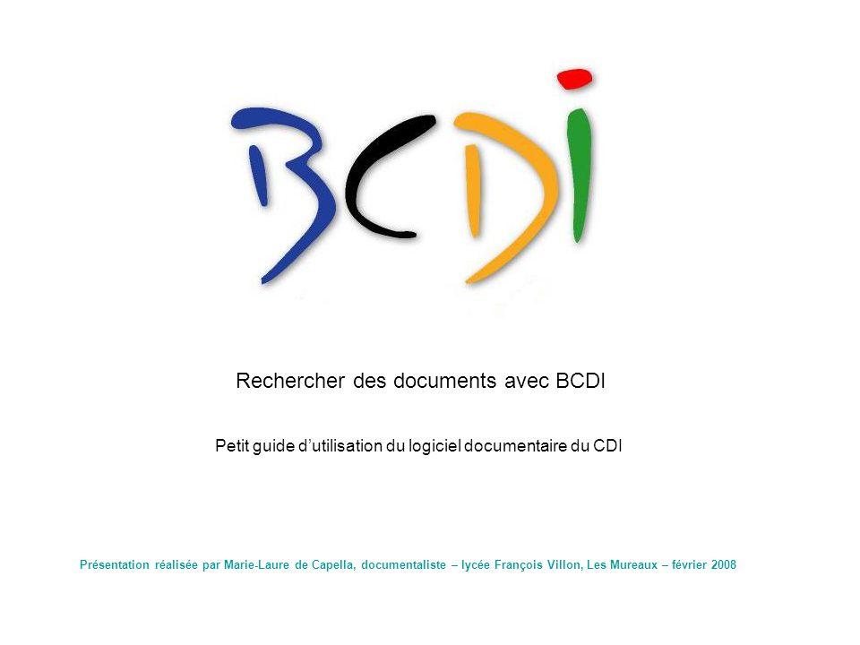 Petit guide dutilisation du logiciel documentaire du CDI Rechercher des documents avec BCDI Présentation réalisée par Marie-Laure de Capella, document