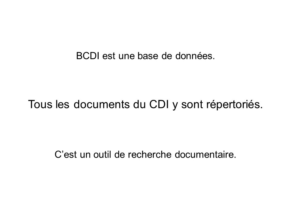 BCDI est une base de données. Tous les documents du CDI y sont répertoriés. Cest un outil de recherche documentaire.