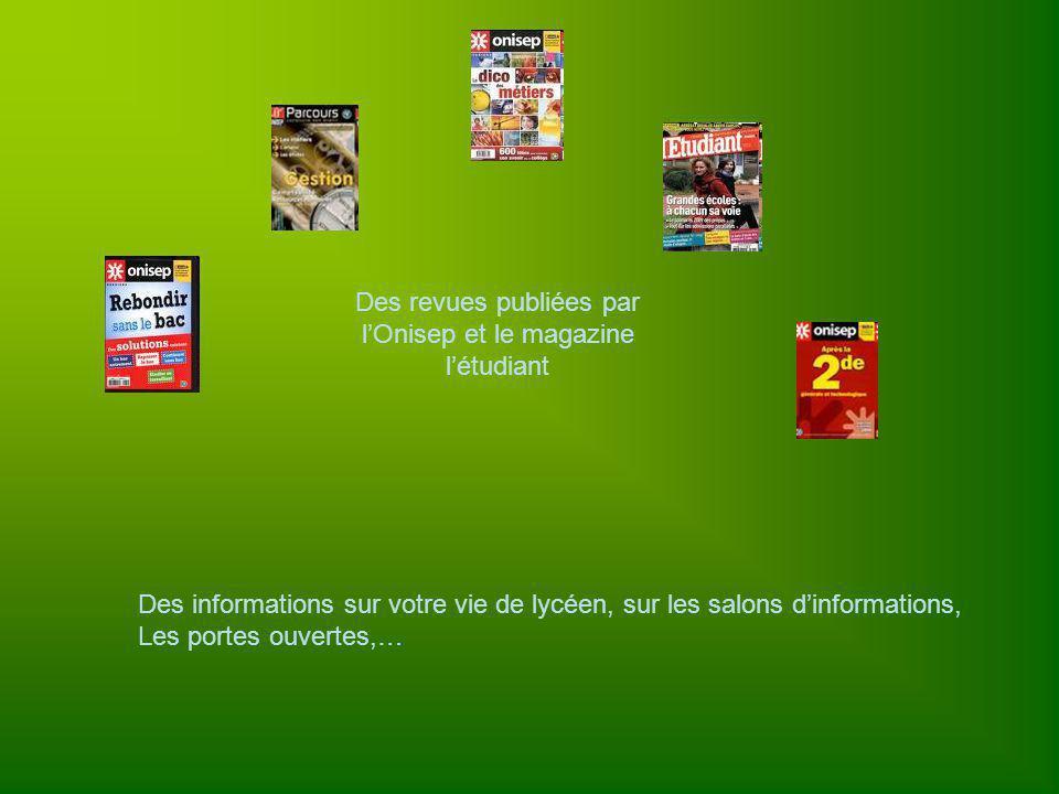 Des revues publiées par lOnisep et le magazine létudiant Des informations sur votre vie de lycéen, sur les salons dinformations, Les portes ouvertes,…