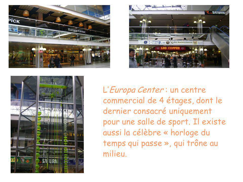 LEuropa Center : un centre commercial de 4 étages, dont le dernier consacré uniquement pour une salle de sport. Il existe aussi la célèbre « horloge d