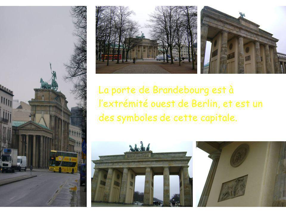 La porte de Brandebourg est à lextrémité ouest de Berlin, et est un des symboles de cette capitale.