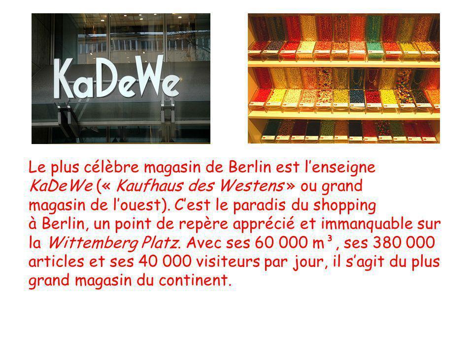Le plus célèbre magasin de Berlin est lenseigne KaDeWe (« Kaufhaus des Westens » ou grand magasin de louest). Cest le paradis du shopping à Berlin, un