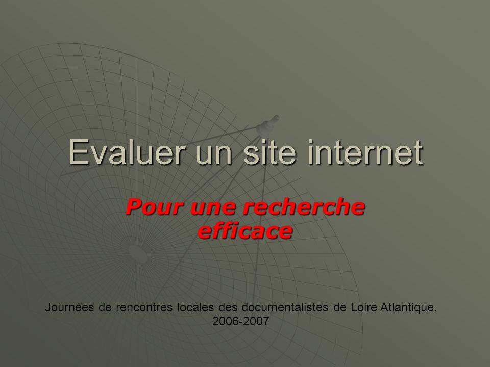 Evaluer un site internet Pour une recherche efficace Journées de rencontres locales des documentalistes de Loire Atlantique.