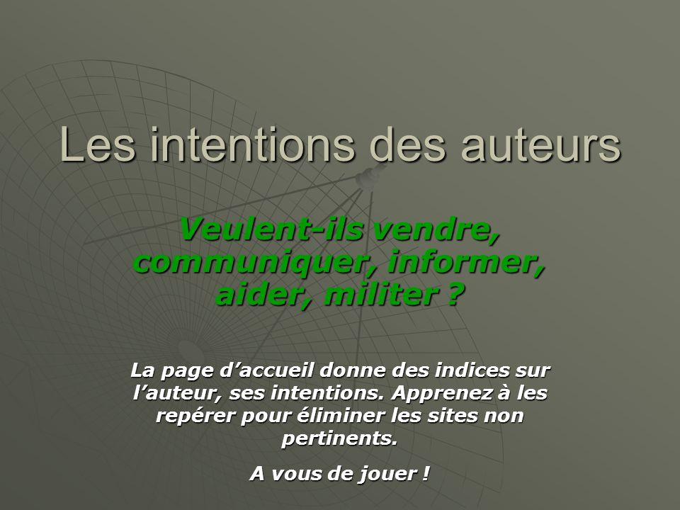 Les intentions des auteurs Veulent-ils vendre, communiquer, informer, aider, militer .