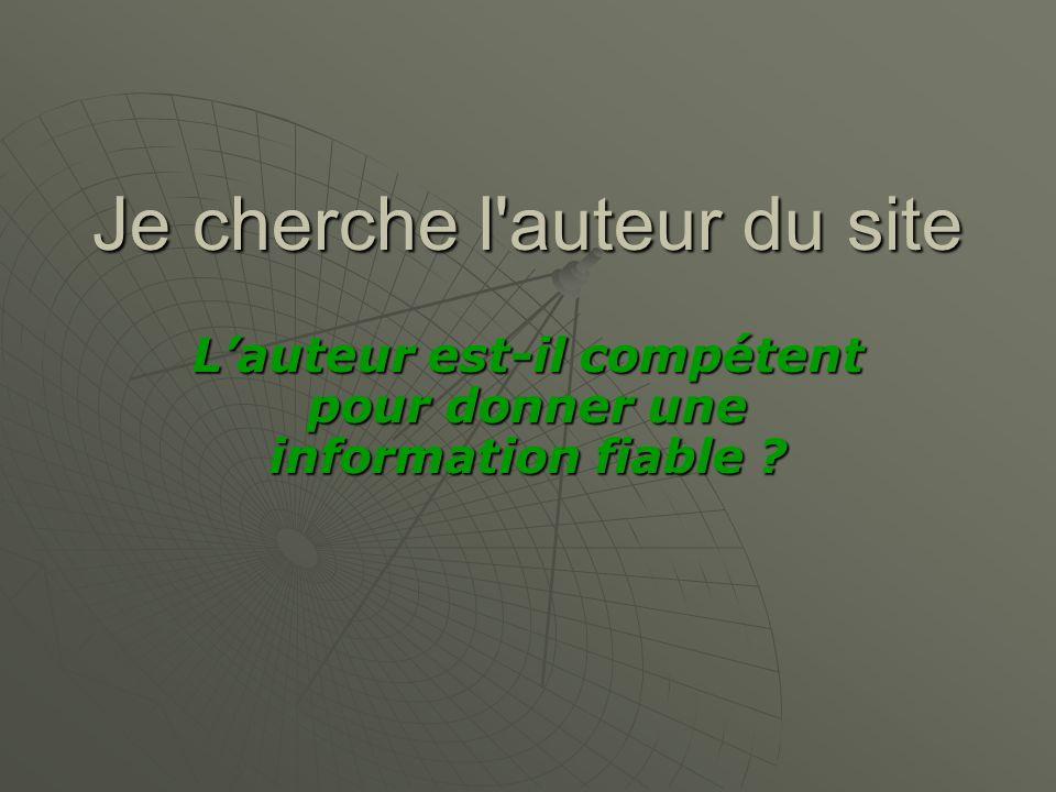 Je cherche l auteur du site Lauteur est-il compétent pour donner une information fiable ?