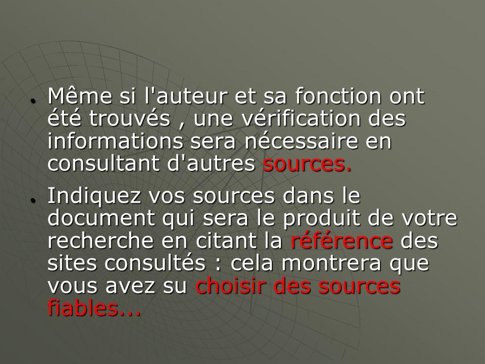 Même si l auteur et sa fonction ont été trouvés, une vérification des informations sera nécessaire en consultant d autres sources.