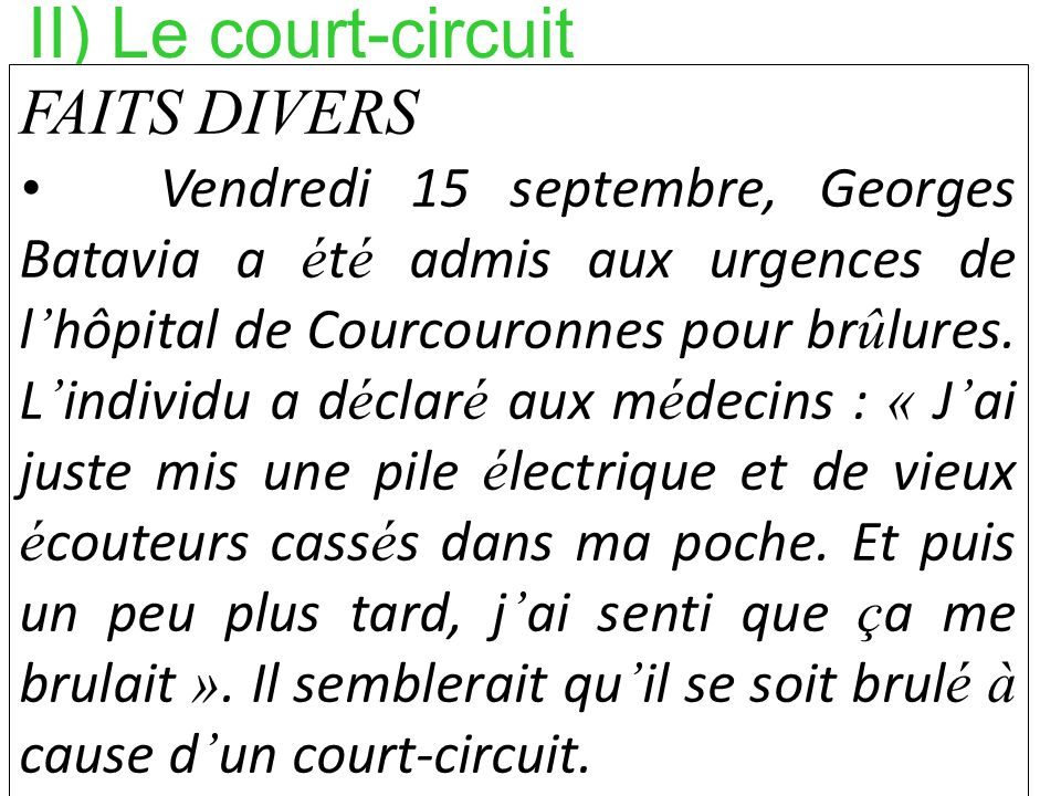 II) Le court-circuit (coller ici larticle de journal) FAITS DIVERS Vendredi 15 septembre, Georges Batavia a é t é admis aux urgences de l hôpital de C