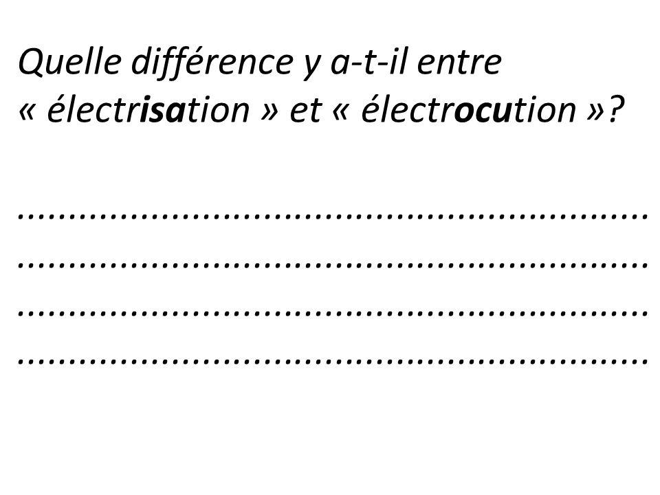 Quelle différence y a-t-il entre « électrisation » et « électrocution »?..............................................................................
