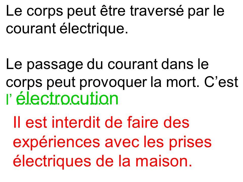 Le corps peut être traversé par le courant électrique. Le passage du courant dans le corps peut provoquer la mort. Cest l....................... élect