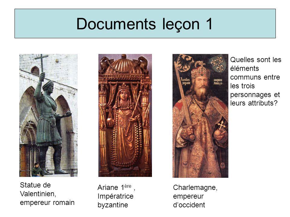Documents leçon 1 Statue de Valentinien, empereur romain Ariane 1 ère, Impératrice byzantine Charlemagne, empereur doccident Quelles sont les éléments