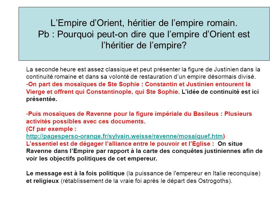 LEmpire dOrient, héritier de lempire romain. Pb : Pourquoi peut-on dire que lempire dOrient est lhéritier de lempire? La seconde heure est assez class