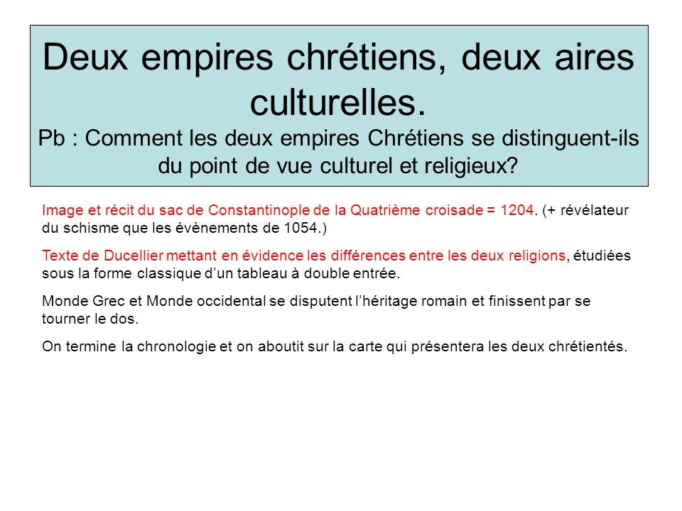 Deux empires chrétiens, deux aires culturelles. Pb : Comment les deux empires Chrétiens se distinguent-ils du point de vue culturel et religieux? Imag