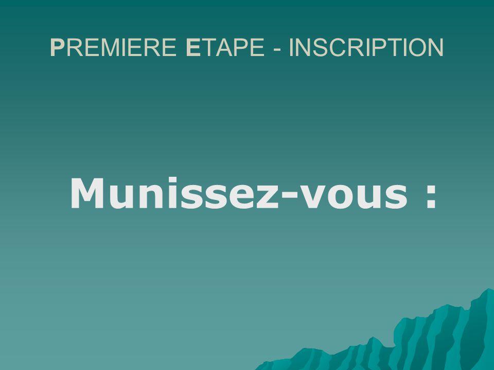 PREMIERE ETAPE - INSCRIPTION Munissez-vous :