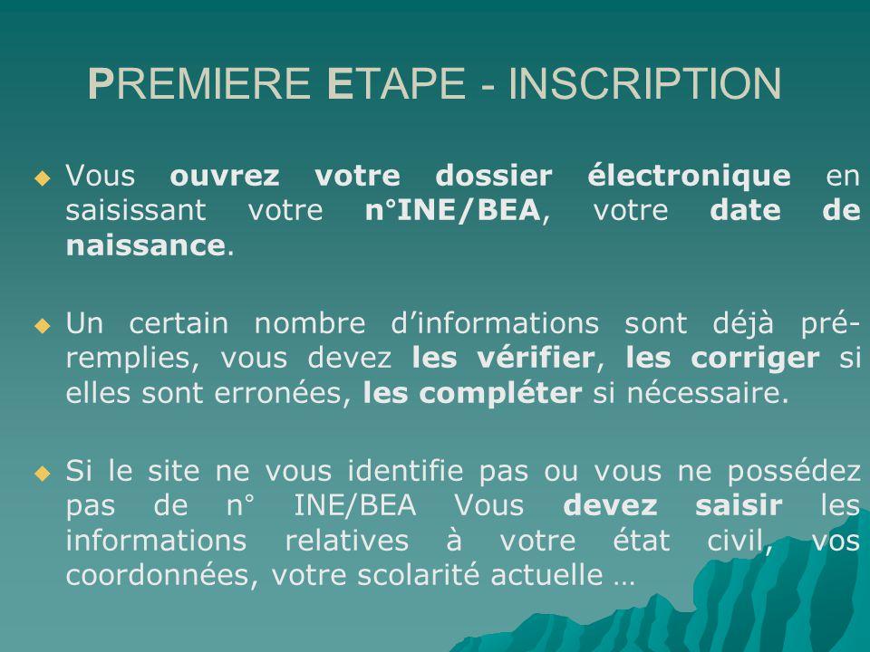PREMIERE ETAPE - INSCRIPTION Vous ouvrez votre dossier électronique en saisissant votre n°INE/BEA, votre date de naissance.