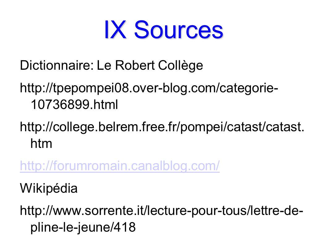 IX Sources Dictionnaire: Le Robert Collège http://tpepompei08.over-blog.com/categorie- 10736899.html http://college.belrem.free.fr/pompei/catast/catast.