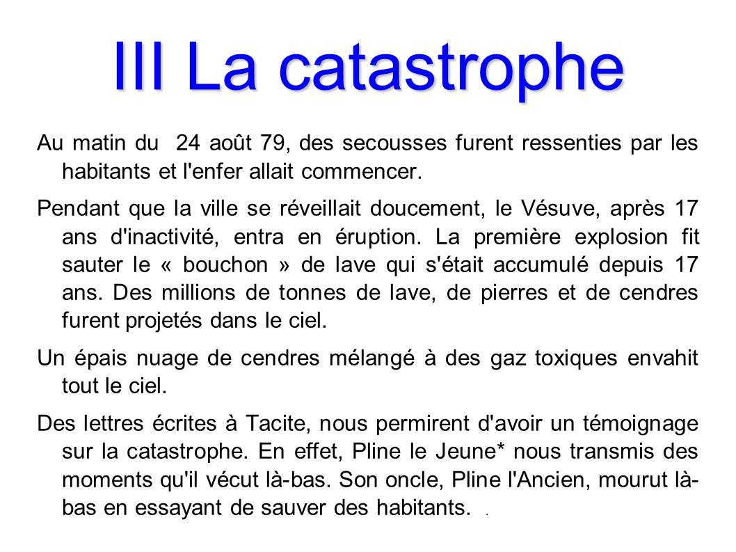 III La catastrophe Au matin du 24 août 79, des secousses furent ressenties par les habitants et l enfer allait commencer.