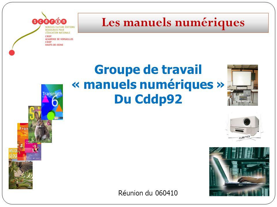Les manuels numériques Groupe de travail « manuels numériques » Du Cddp92 Réunion du 060410