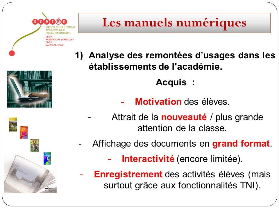 Les manuels numériques 1)Analyse des remontées dusages dans les établissements de l'académie. Acquis : -Motivation des élèves. - Attrait de la nouveau